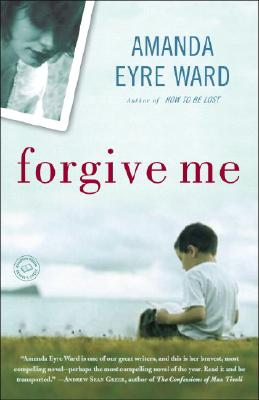 Forgive Me: A Novel, Ward, Amanda Eyre