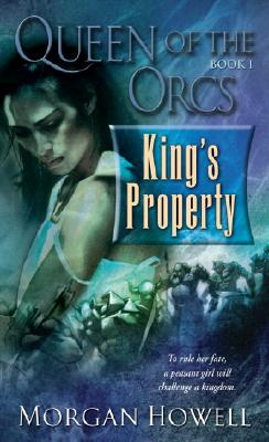 Queen of the Orcs: King's Property (Queen of the Orcs), MORGAN HOWELL