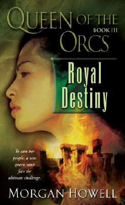 Queen of the Orcs: Royal Destiny (Queen of the Orcs), MORGAN HOWELL