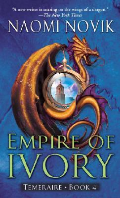 Empire of Ivory (Temeraire, Book 4), Naomi Novik