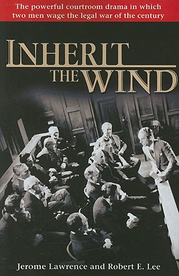 Inherit the Wind: The Powerful Courtroom Drama in which Two Men Wage the Legal War of the Century, Lawrence, Jerome; Lee, Robert E.