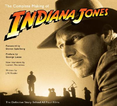 The Complete Making of Indiana Jones: The Definitive Story Behind All Four Films, Rinzler, J.W.; Bouzereau, Laurent