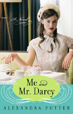 Me and Mr. Darcy: A Novel, ALEXANDRA POTTER