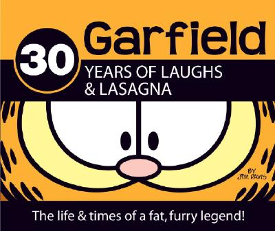 30 Years of Laughs & Lasagna: The Life & Times of a Fat, Furry Legend! (Garfield), Davis, Jim