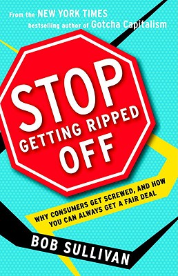 Stop Getting Ripped Off: Why Consumers Get Screwed, and How You Can Always Get a Fair Deal, Sullivan, Bob