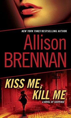Kiss Me, Kill Me: A Novel of Suspense, Allison Brennan