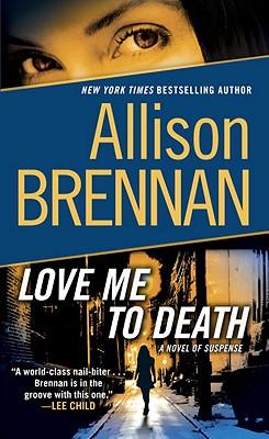 Love Me to Death: A Novel of Suspense, Allison Brennan