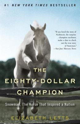 The Eighty-Dollar Champion: Snowman, The Horse That Inspired a Nation, Elizabeth Letts