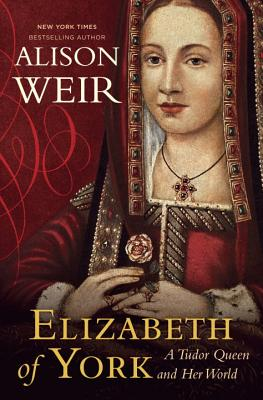Elizabeth of York: A Tudor Queen and Her World, Weir, Alison