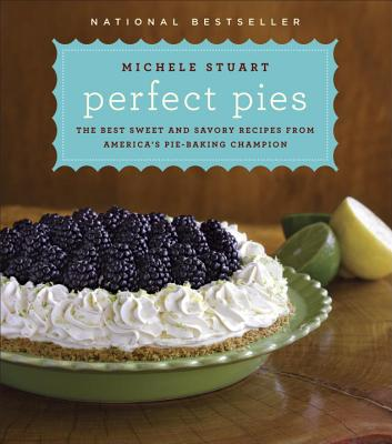 Image for Perfect Pies: The Best Sweet and Savory Recipes from America's Pie-Baking Champion: A Cookbook