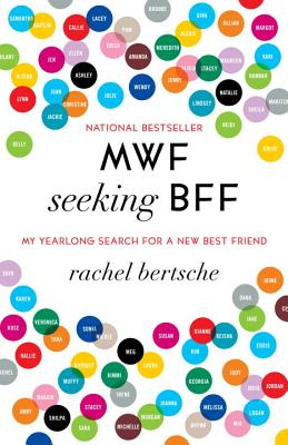 MWF SEEKING BFF MY YEARLONG SEARCH FOR A NEW BEST FRIEND, BERTSCHE, RACHEL