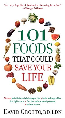 Image for 101 Foods That Could Save Your Life: Discover Nuts that Can Help Keep You Thin, Fruits and Vegetables that Fight Cancer, Fats that Reduce Blood Pressure, and Much More