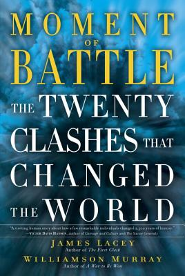 MOMENT OF BATTLE: THE TWENTY CLASHES THAT CHANGED THE WORLD, LACEY, JAMES