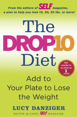The Drop 10 Diet: Add to Your Plate to Lose the Weight, Lucy Danziger