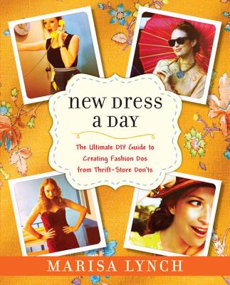 Image for New Dress a Day: The Ultimate DIY Guide to Creating Fashion Dos from Thrift-Store Don'ts