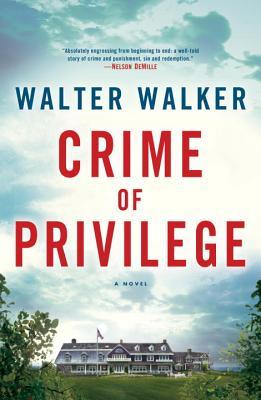 Crime of Privilege: A Novel, Walker, Walter