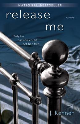 Release Me: A Novel, J. Kenner