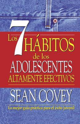 Los 7 hábitos de los adolescentes altamente efectivos (Spanish Edition), Covey, Sean