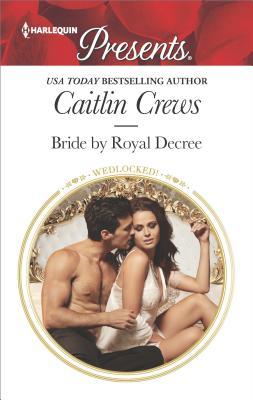 Bride by Royal Decree (Wedlocked!), Caitlin Crews