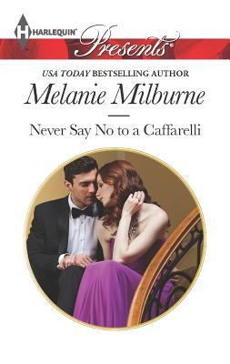 Never Say No to a Caffarelli (Harlequin Presents), Melanie Milburne