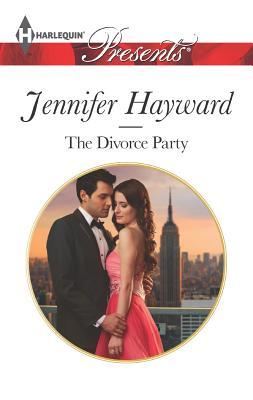 The Divorce Party (Harlequin Presents), Jennifer Hayward
