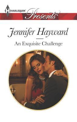 An Exquisite Challenge (Harlequin PresentsThe Delicious De Camp), Jennifer Hayward