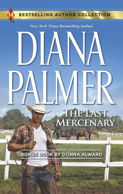 The Last Mercenary: Her Lone Cowboy (Harlequin Bestselling Author), Donna Alward  (Author), Diana Palmer (Author)