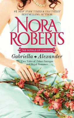 Gabriella & Alexander: Affaire Royale Command Performance (The Royals of Cordina), Nora Roberts