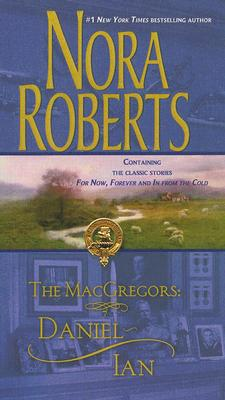 The MacGregors: Daniel & Ian: For Now, Forever In From The Cold, Nora Roberts
