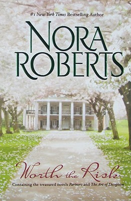 Worth the Risk: Partners The Art of Deception, NORA ROBERTS