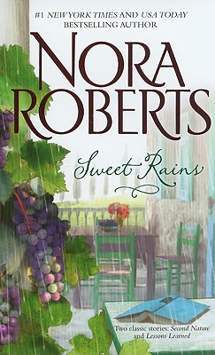 Sweet Rains: Second Nature Lessons Learned, Nora Roberts