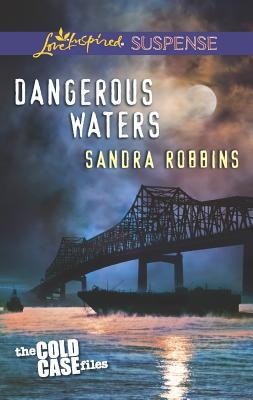 Dangerous Waters  [Love Inspired Suspense], Sandra Robbins