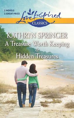 A Treasure Worth Keeping and Hidden Treasures (Love Inspired Classics), Kathryn Springer