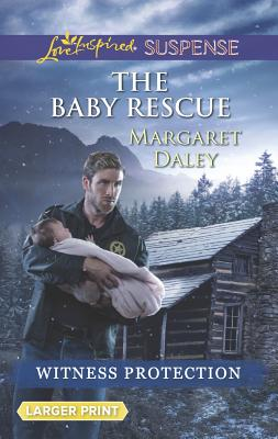 The Baby Rescue (Love Inspired LP SuspenseWitness Protection), Margaret Daley