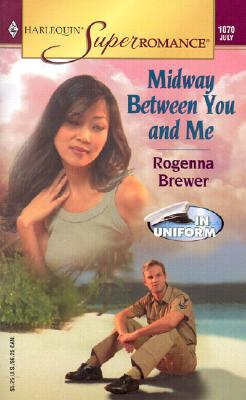 Midway Between You and Me: In Uniform (Harlequin Superromance No. 1070), Rogenna Brewer