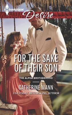 For the Sake of Their Son (Harlequin DesireThe Alpha Brotherhood), Catherine Mann