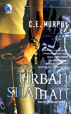 Urban Shaman (The Walker Papers, Book 1), C.E. Murphy
