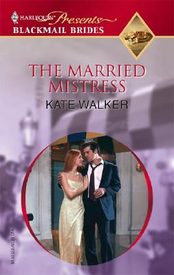 The Married Mistress (Blackmail Brides), Kate Walker