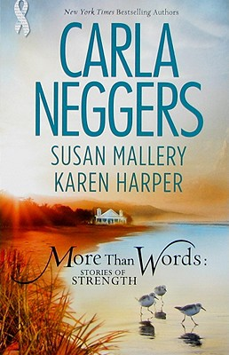 More Than Words: Stories Of Strength: Close Call Built To Last Find The Way, Carla Neggers, Susan Mallery, Karen Harper