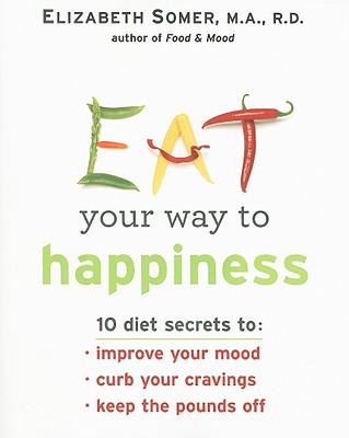 Image for Eat Your Way To Happiness: 10 Diet Secrets to Improve Your Mood, Curb Your Cravings and Keep the Pounds Off