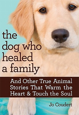 Image for The Dog Who Healed a Family: And Other True Animal Stories That Warm the Heart & Touch the Soul