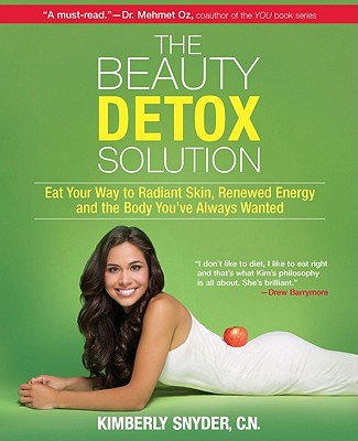 The Beauty Detox Solution: Eat Your Way to Radiant Skin, Renewed Energy and the Body You've Always Wanted, Kimberly Snyder