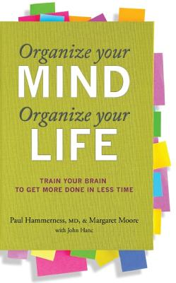 Image for Organize Your Mind, Organize Your Life: Train Your Brain to Get More Done in Less Time