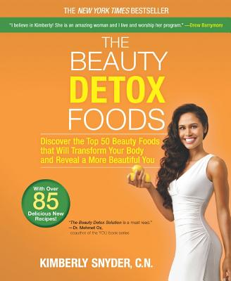 Image for The Beauty Detox Foods: Discover the Top 50 Superfoods That Will Transform Your Body and Reveal a More Beautiful You