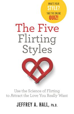 The Five Flirting Styles: Use the Science of Flirting to Attract the Love You Really Want, Jeffrey Hall