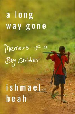 A Long Way Gone: Memoirs of a Boy Soldier, ISHMAEL BEAH