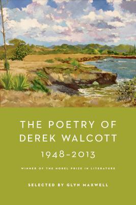 The Poetry of Derek Walcott 1948-2013, Walcott, Derek