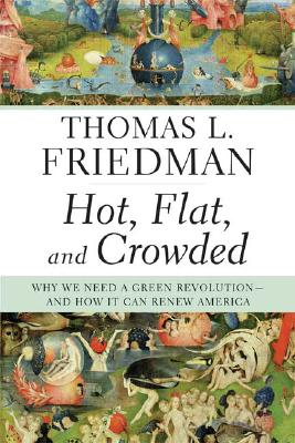 Hot, Flat, and Crowded: Why We Need a Green Revolution--and How It Can Renew America, Friedman, Thomas L.