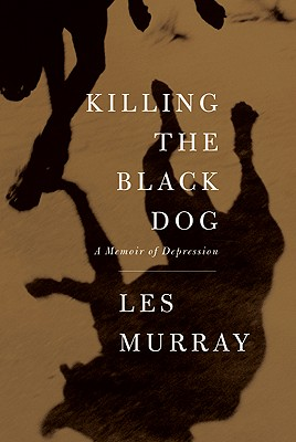 Killing the Black Dog: A Memoir of Depression, Les Murray