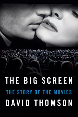 The Big Screen: The Story of the Movies, David Thomson